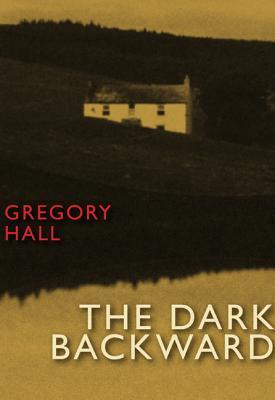 The Dark Backward by Gregory    Hall