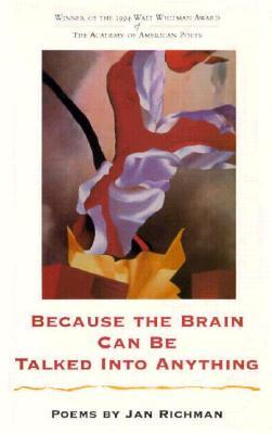 Because the Brain Can Be Talked Into Anything: Poems