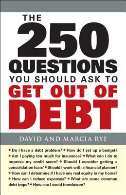 The 250 Questions You Should Ask to Get Out of Debt by David E. Rye
