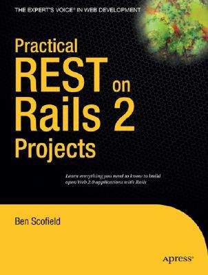 Practical REST on Rails 2 Projects by Ben Scofield