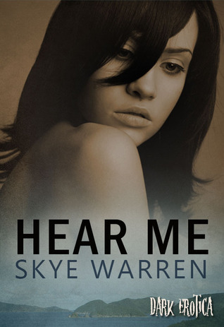 Hear Me by Skye Warren