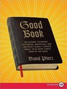 Good Book: The Bizarre, Hilarious, Disturbing, Marvelous, and Inspiring Things I Learned When I Read Every Single Word of the Bible