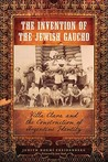 The Invention of the Jewish Gaucho: Villa Clara and the Construction of Argentine Identity