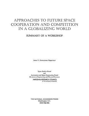Approaches to Future Space Cooperation and Competition in a Globalizing World: Summary of a Workshop