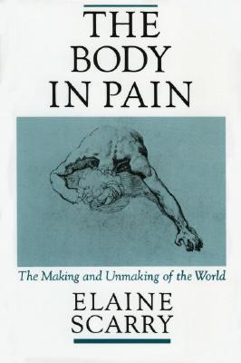 The Body in Pain by Elaine Scarry