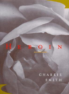 Heroin And Other Poems