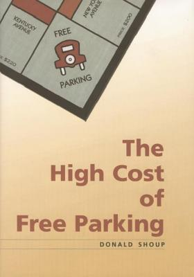 The High Cost of Free Parking by Donald C. Shoup