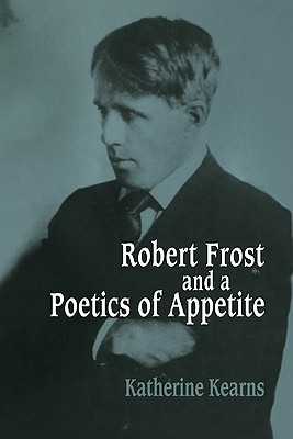 Robert Frost and a Poetics of Appetite by Katherine Kearns