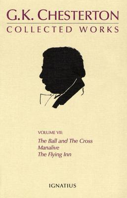 The Collected Works of G.K. Chesterton Volume 07: The Ball and the Cross; Manalive; the Flying Inn