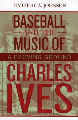 Baseball and the Music of Charles Ives: A Proving Ground