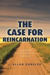 The Case for Reincarnation: Unraveling the Mysteries of the Soul