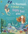 The Mermaid, the Prince, and the Happy Ever After by Timothy Knapman