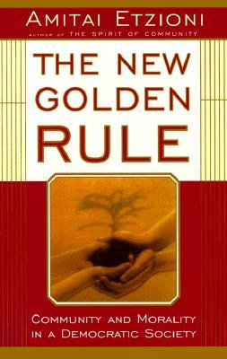 The New Golden Rule by Amitai Etzioni