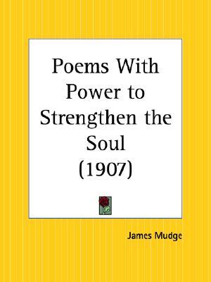 Poems with Power to Strengthen the Soul by James Mudge