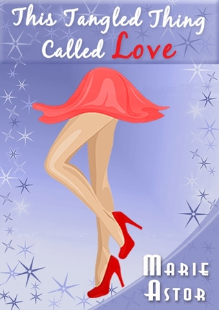 This Tangled Thing Called Love by Marie Astor