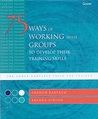 75 Ways Of Working With Groups To Develop Their Training Skills