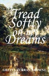 Tread Softly on My Dreams (Liberty Trilogy, #1)
