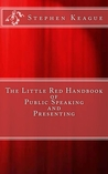 The Little Red Handbook of Public Speaking and Presenting