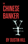 The Chinese Banker by Dustin Hill