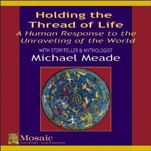 Holding the Thread of Life : A Human Response to the Unraveling of the World