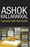 Curiosity kills the KatHA by Ashok  Kallarakkal