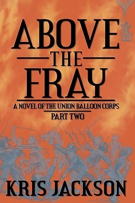 Above the Fray, A Novel of the Union Balloon Corps, Part Two