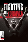 Fighting the Forgiven (Cageside Chronicles: Tommy Knuckles Trilogy 2)