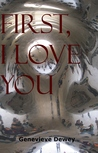 First I Love You by Genevieve Dewey