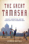 The Great Tamasha: Cricket, Corruption, and the Turbulent Rise of Modern India