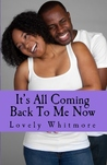 It's All Coming Back to Me Now by Lovely Whitmore