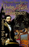 A Dodge a Twist and a Tobacconist by Sophronia Belle Lyon