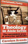 Theology in Aisle Seven: The uncommon grace of everyday spirituality