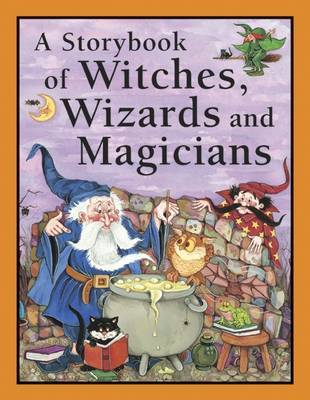 A Storybook of Witches, Wizards and Magicians