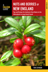 Nuts and Berries of New England: Tips and Recipes for Gatherers from Maine to the Adirondacks to Long Island Sound