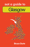 Not a Guide to Glasgow