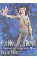 Our Moonlight Revels: A Midsummer Night's Dream in the Theatre