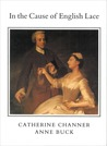In the Cause of English Lace: The Life and Work of Catherine C. Channer 1874-1949