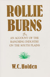 Rollie Burns: or, An Account of the Ranching Industry on the South Plains