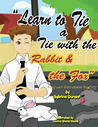 Learn To Tie A Tie With The Rabbit And The Fox by Sybrina Durant