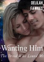 Wanting Him (The Droid Who Loved Me Trilogy, #2)