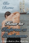How to Impress a Gentleman (A Lady's Guide to Love, #1)