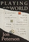 Playing at the World: A History of Simulating Wars, People, and Fantastic Adventure from Chess to Role-Playing Games