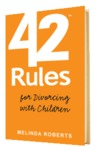 42 Rules for Divorcing with Children by Melinda L. Roberts