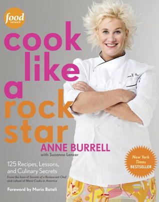 Cook Like a Rock Star by Anne Burrell