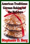 American Traditions German Baking for the Holidays