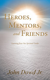 Heroes Mentors and Friends