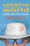 Yakking Around the World: A Cricketer's Quest for Love and Utopia