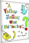 A Yellow Jellow, What Did You Say?