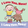 I Love You, Nose! I Love You, Toes!