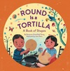 Round Is a Tortilla by Roseanne Thong